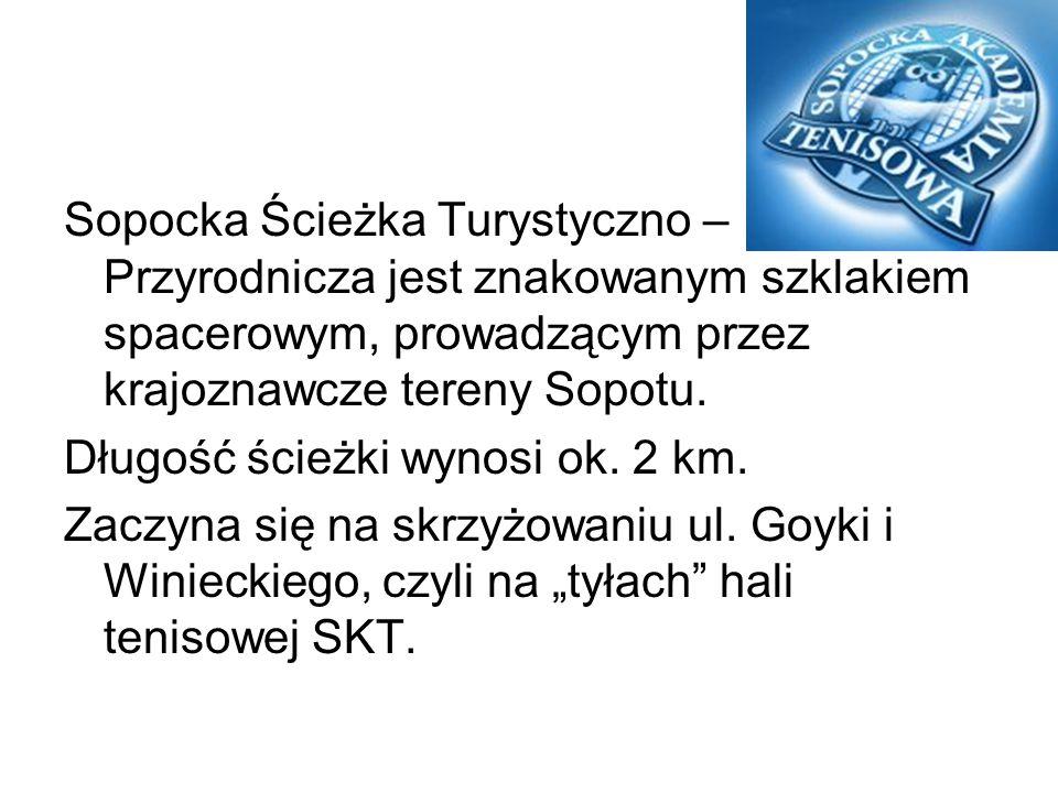 Sopocka Ścieżka Turystyczno – Przyrodnicza jest znakowanym szklakiem spacerowym, prowadzącym przez krajoznawcze tereny Sopotu. Długość ścieżki wynosi