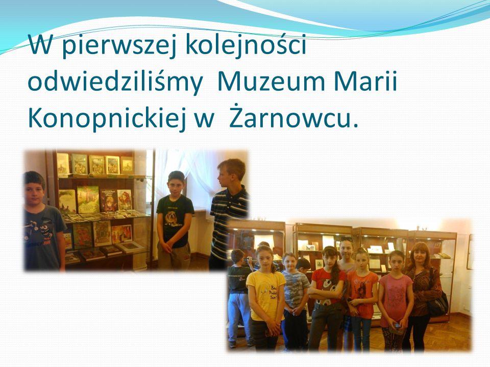 W pierwszej kolejności odwiedziliśmy Muzeum Marii Konopnickiej w Żarnowcu.