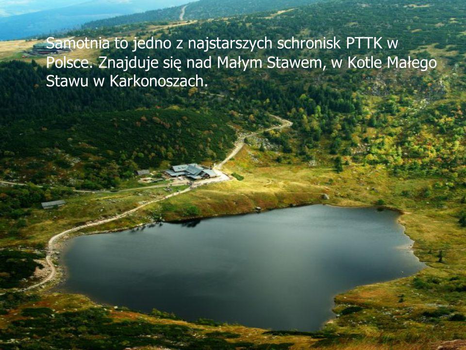 Samotnia to jedno z najstarszych schronisk PTTK w Polsce. Znajduje się nad Małym Stawem, w Kotle Małego Stawu w Karkonoszach.