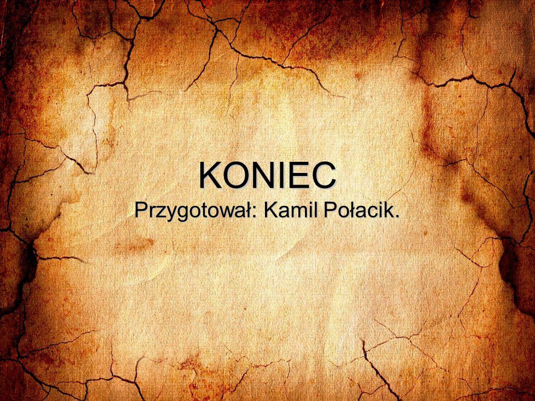 KONIEC Przygotował: Kamil Połacik.