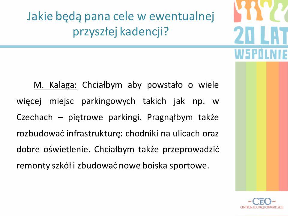 M. Kalaga: Chciałbym aby powstało o wiele więcej miejsc parkingowych takich jak np. w Czechach – piętrowe parkingi. Pragnąłbym także rozbudować infras