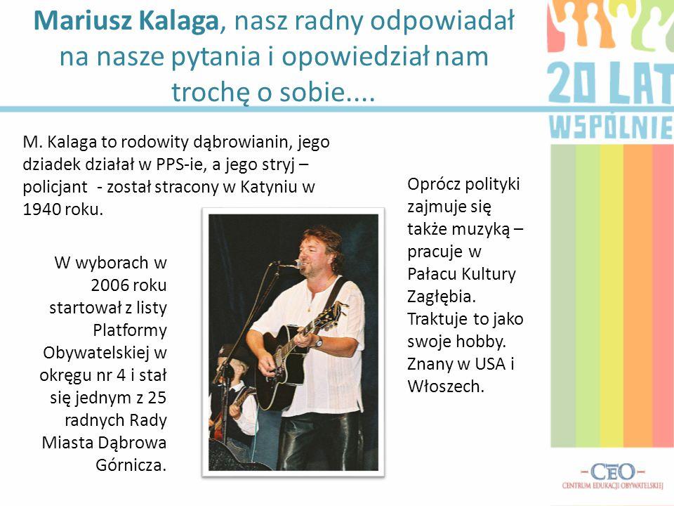 Mariusz Kalaga, nasz radny odpowiadał na nasze pytania i opowiedział nam trochę o sobie.... Oprócz polityki zajmuje się także muzyką – pracuje w Pałac
