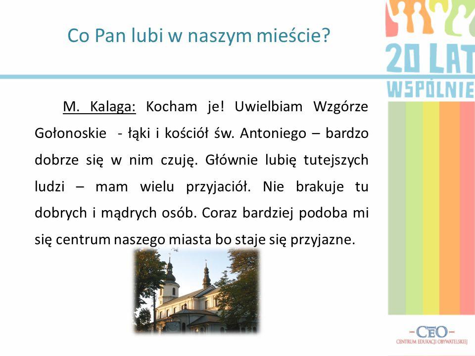 M. Kalaga: Kocham je! Uwielbiam Wzgórze Gołonoskie - łąki i kościół św. Antoniego – bardzo dobrze się w nim czuję. Głównie lubię tutejszych ludzi – ma