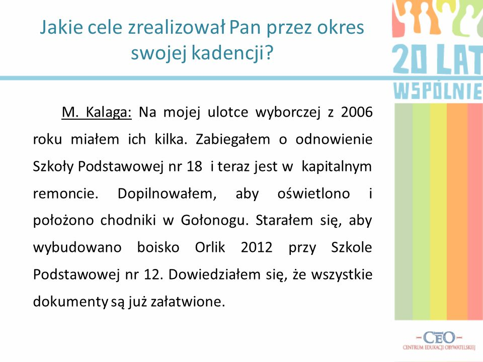 M. Kalaga: Na mojej ulotce wyborczej z 2006 roku miałem ich kilka. Zabiegałem o odnowienie Szkoły Podstawowej nr 18 i teraz jest w kapitalnym remoncie
