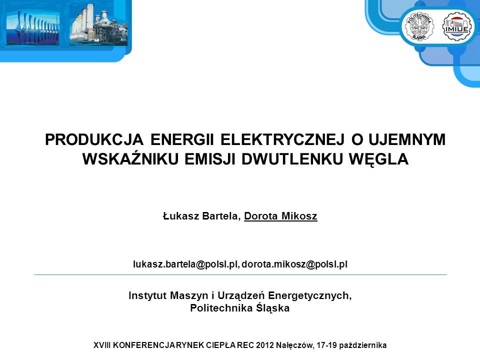 Bilans CO 2 Łukasz Bartela, Dorota Mikosz PRODUKCJA ENERGII ELEKTRYCZNEJ O UJEMNYM WSKAŹNIKU EMISJI DWUTLENKU WĘGLA