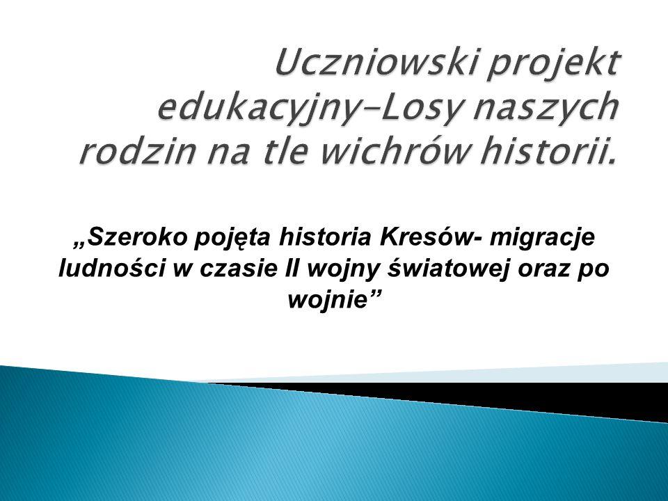 """""""Szeroko pojęta historia Kresów- migracje ludności w czasie II wojny światowej oraz po wojnie"""""""