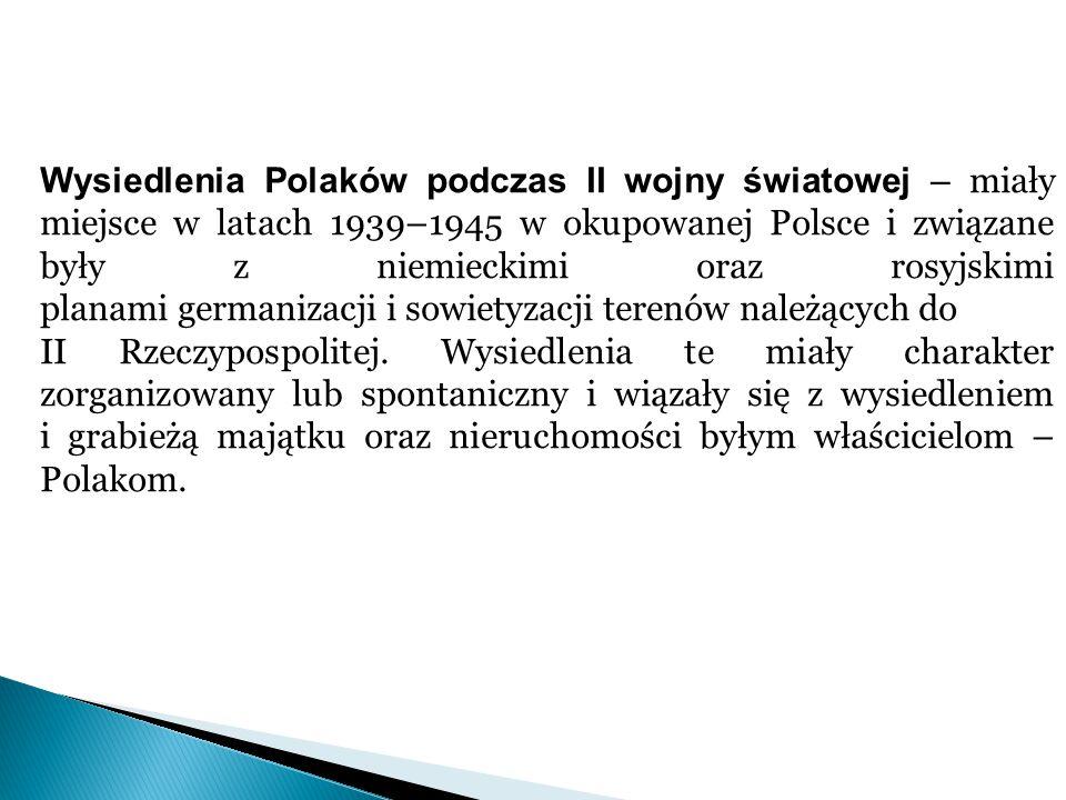 Wysiedlenia Polaków podczas II wojny światowej – miały miejsce w latach 1939–1945 w okupowanej Polsce i związane były z niemieckimi oraz rosyjskimi pl