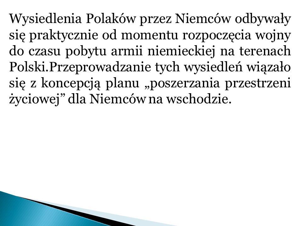 Wysiedlenia Polaków przez Niemców odbywały się praktycznie od momentu rozpoczęcia wojny do czasu pobytu armii niemieckiej na terenach Polski.Przeprowa