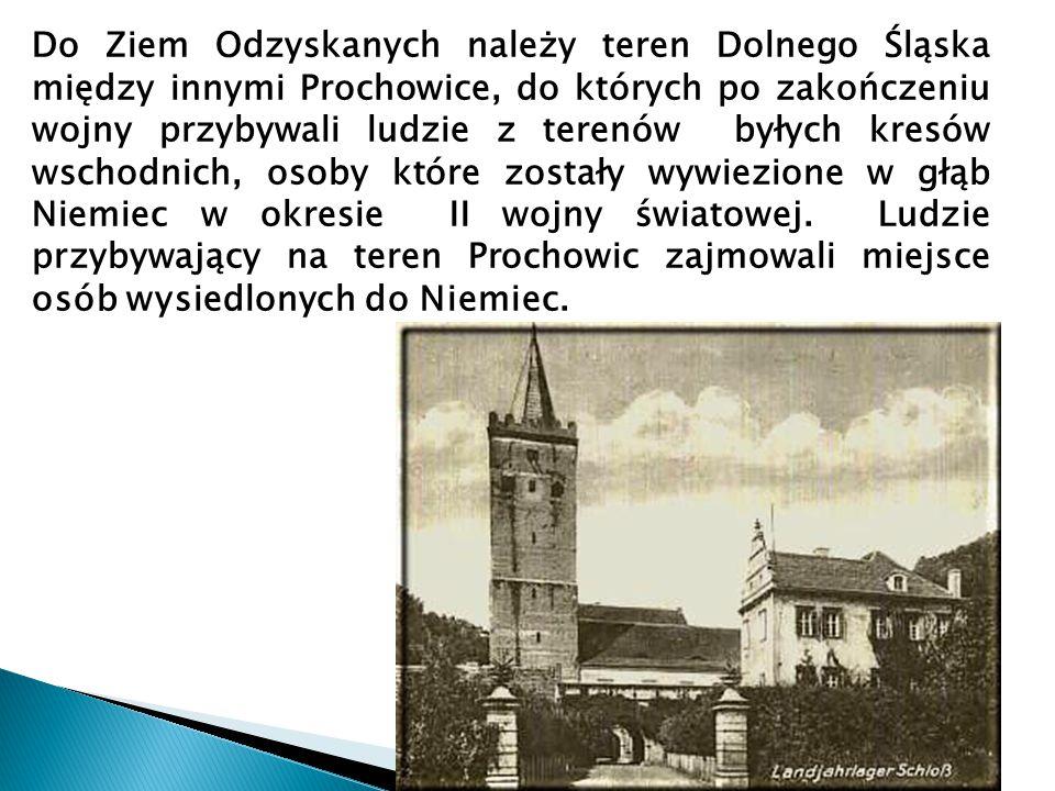 Do Ziem Odzyskanych należy teren Dolnego Śląska między innymi Prochowice, do których po zakończeniu wojny przybywali ludzie z terenów byłych kresów ws