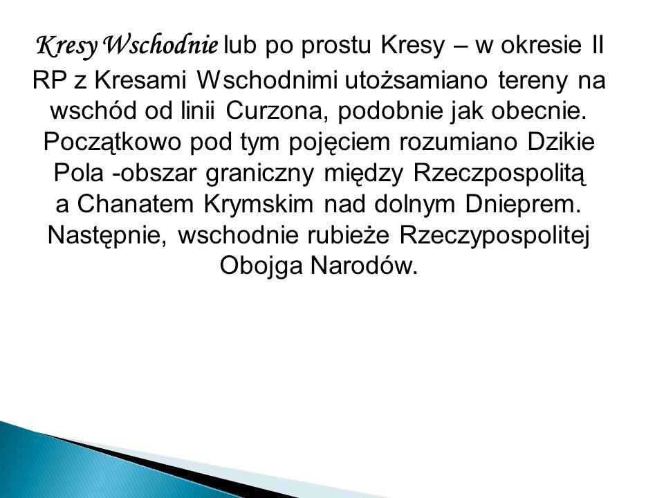 Według Słownika Języka Polskiego z 1807 roku, Kresy to linia graniczna między Polską, a hordą tatarską u dolnego Dniepru i przy jego ujściu osiadłą.