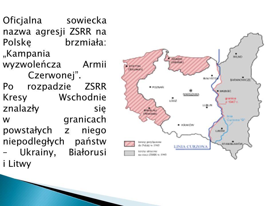 """Oficjalna sowiecka nazwa agresji ZSRR na Polskę brzmiała: """"Kampania wyzwoleńcza Armii Czerwonej"""". Po rozpadzie ZSRR Kresy Wschodnie znalazły się w gra"""