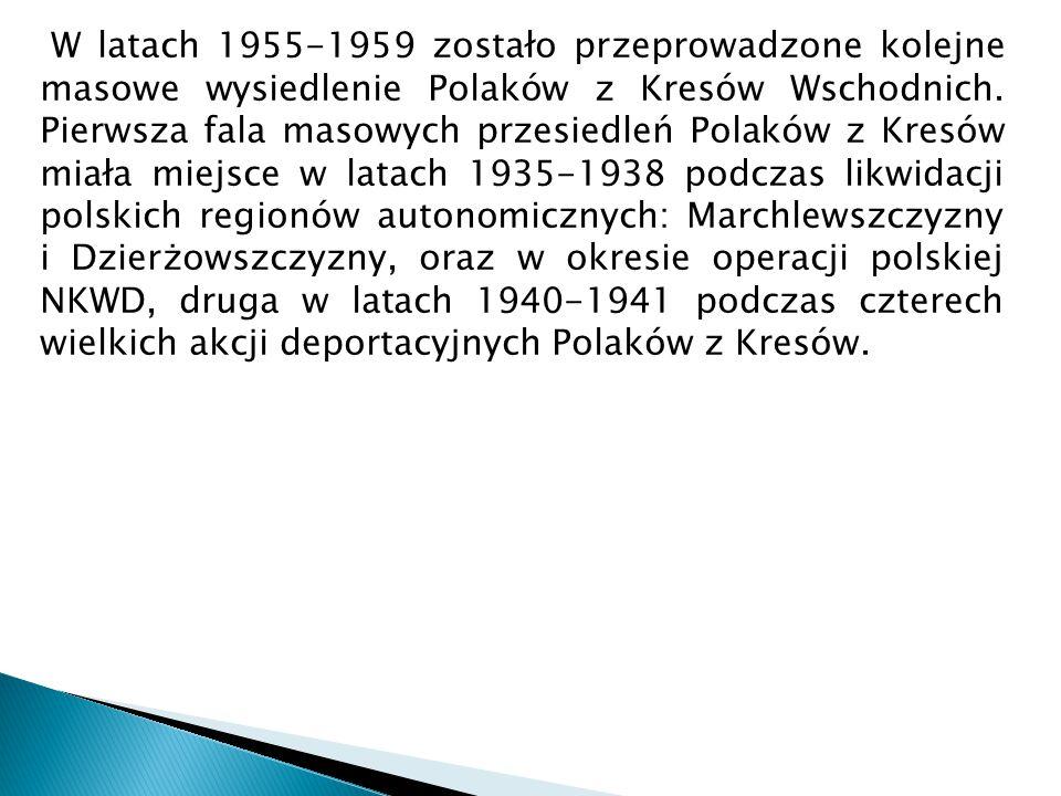 W latach 1955-1959 zostało przeprowadzone kolejne masowe wysiedlenie Polaków z Kresów Wschodnich. Pierwsza fala masowych przesiedleń Polaków z Kresów