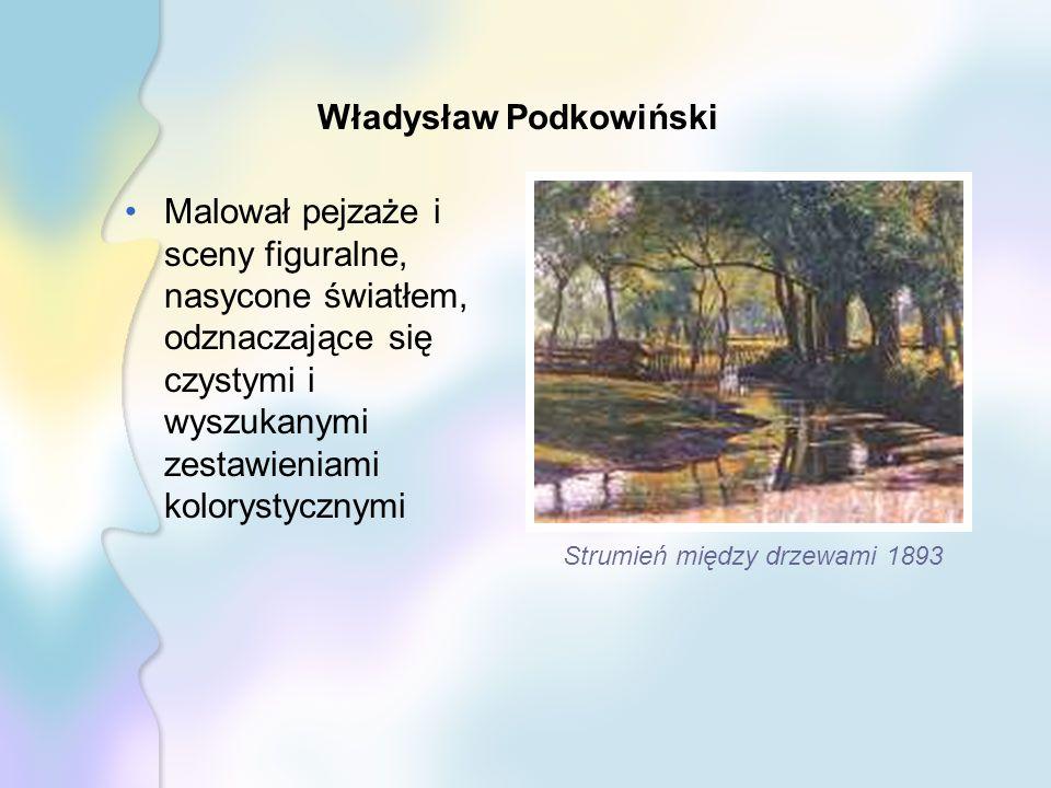 Władysław Podkowiński Malował pejzaże i sceny figuralne, nasycone światłem, odznaczające się czystymi i wyszukanymi zestawieniami kolorystycznymi Strumień między drzewami 1893