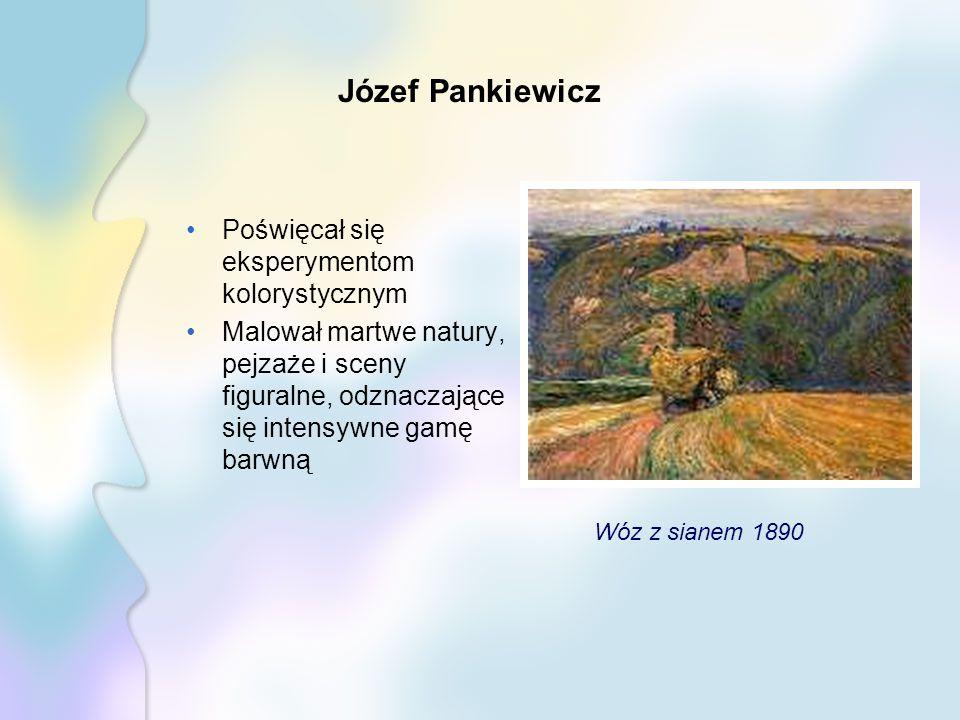 Józef Pankiewicz Poświęcał się eksperymentom kolorystycznym Malował martwe natury, pejzaże i sceny figuralne, odznaczające się intensywne gamę barwną Wóz z sianem 1890