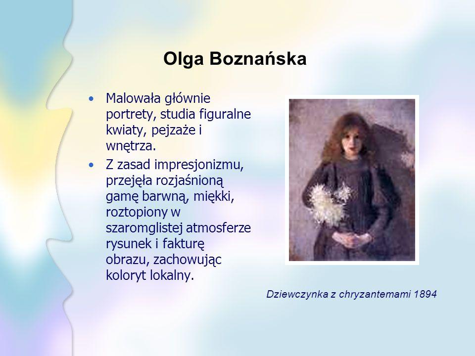 Olga Boznańska Malowała głównie portrety, studia figuralne kwiaty, pejzaże i wnętrza. Z zasad impresjonizmu, przejęła rozjaśnioną gamę barwną, miękki,