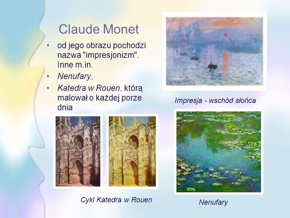 Claude Monet od jego obrazu pochodzi nazwa impresjonizm .