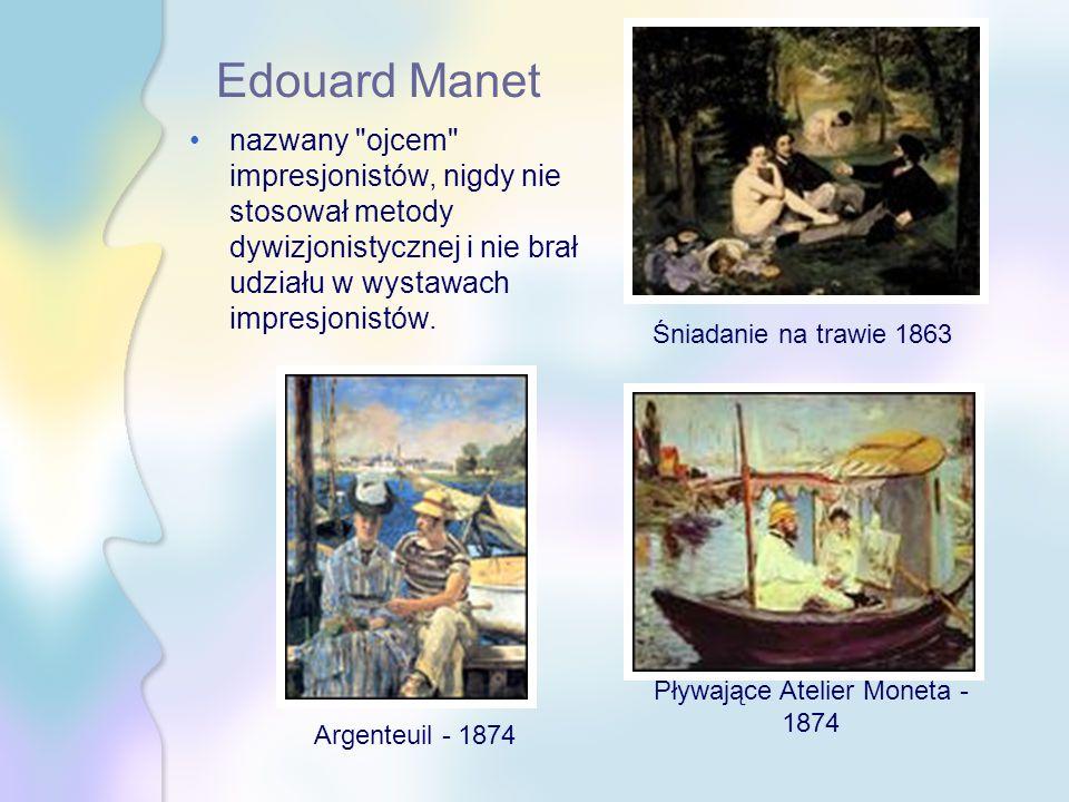 Edouard Manet nazwany ojcem impresjonistów, nigdy nie stosował metody dywizjonistycznej i nie brał udziału w wystawach impresjonistów.