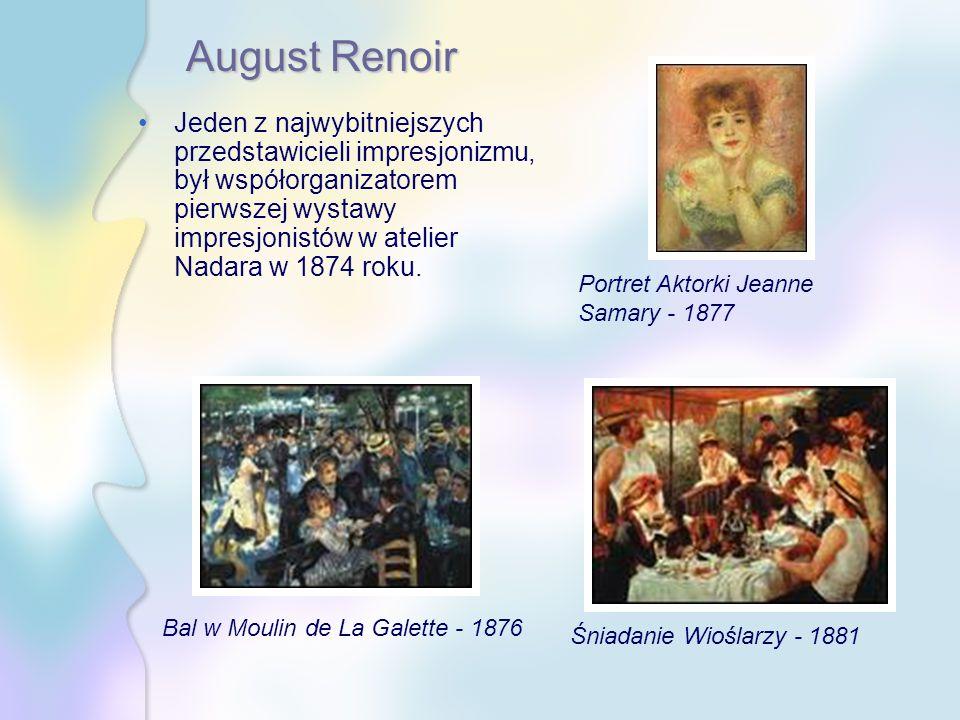 AugustRenoir August Renoir Jeden z najwybitniejszych przedstawicieli impresjonizmu, był współorganizatorem pierwszej wystawy impresjonistów w atelier Nadara w 1874 roku.