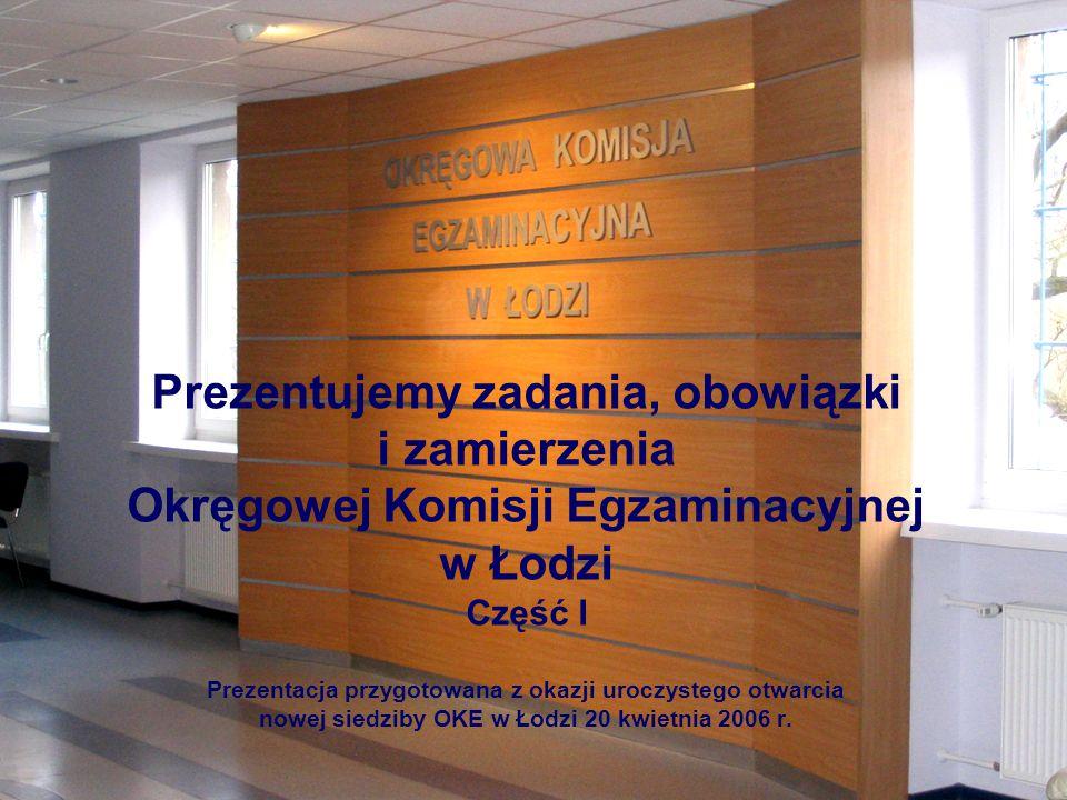 1 Prezentujemy zadania, obowiązki i zamierzenia Okręgowej Komisji Egzaminacyjnej w Łodzi Część I Prezentacja przygotowana z okazji uroczystego otwarcia nowej siedziby OKE w Łodzi 20 kwietnia 2006 r.