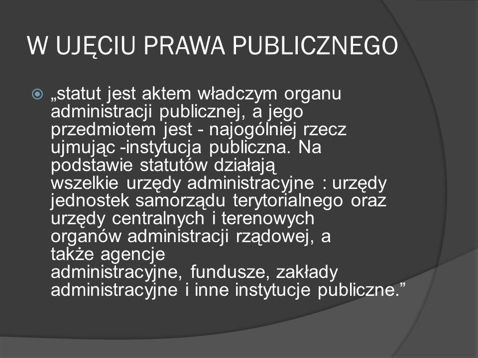 """W UJĘCIU PRAWA PUBLICZNEGO  """"statut jest aktem władczym organu administracji publicznej, a jego przedmiotem jest - najogólniej rzecz ujmując -instytucja publiczna."""