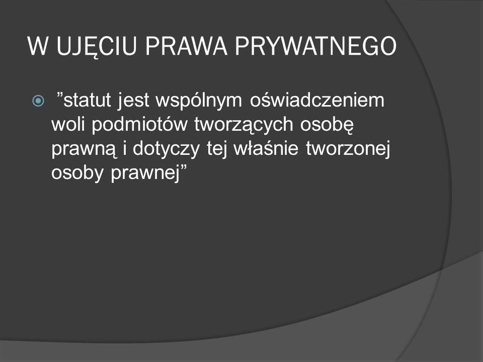 W UJĘCIU PRAWA PRYWATNEGO  statut jest wspólnym oświadczeniem woli podmiotów tworzących osobę prawną i dotyczy tej właśnie tworzonej osoby prawnej
