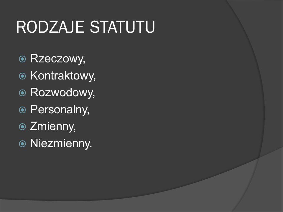 RODZAJE STATUTU  Rzeczowy,  Kontraktowy,  Rozwodowy,  Personalny,  Zmienny,  Niezmienny.