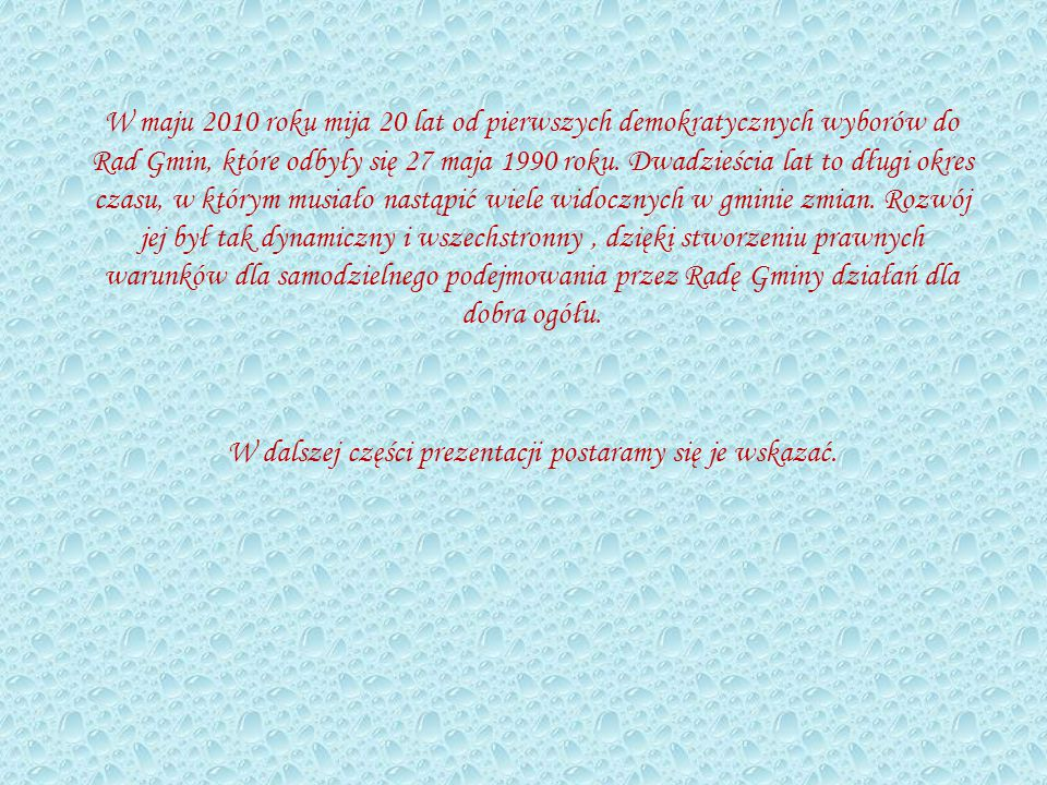 W maju 2010 roku mija 20 lat od pierwszych demokratycznych wyborów do Rad Gmin, które odbyły się 27 maja 1990 roku.