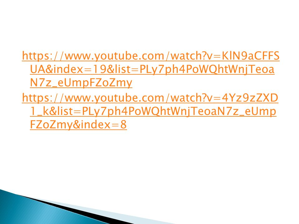 https://www.youtube.com/watch?v=KlN9aCFFS UA&index=19&list=PLy7ph4PoWQhtWnjTeoa N7z_eUmpFZoZmy https://www.youtube.com/watch?v=4Yz9zZXD 1_k&list=PLy7ph4PoWQhtWnjTeoaN7z_eUmp FZoZmy&index=8