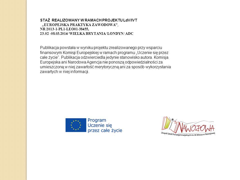 """STAŻ REALIZOWANY W RAMACH PROJEKTU LdV/IVT """" EUROPEJSKA PRAKTYKA ZAWODOWA"""", NR 2013-1-PL1-LEO01-38455, 23.02 -08.03.2014/ WIELKA BRYTANIA/ LONDYN/ ADC"""