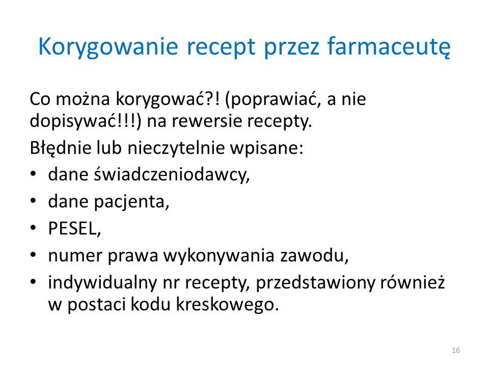Korygowanie recept przez farmaceutę Co można korygować?! (poprawiać, a nie dopisywać!!!) na rewersie recepty. Błędnie lub nieczytelnie wpisane: dane ś