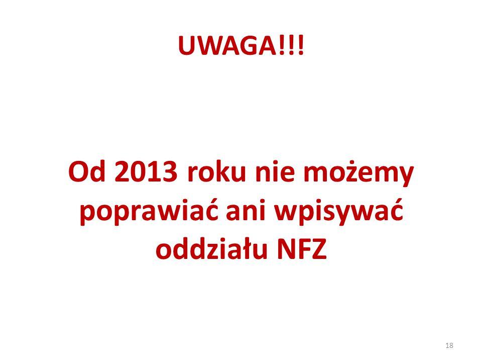 UWAGA!!! Od 2013 roku nie możemy poprawiać ani wpisywać oddziału NFZ 18