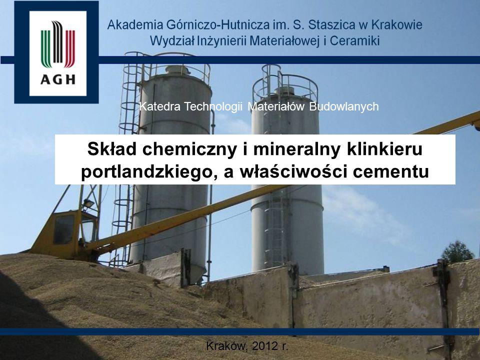 Katedra Technologii Materiałów Budowlanych Skład chemiczny i mineralny klinkieru portlandzkiego, a właściwości cementu Kraków, 2012 r.