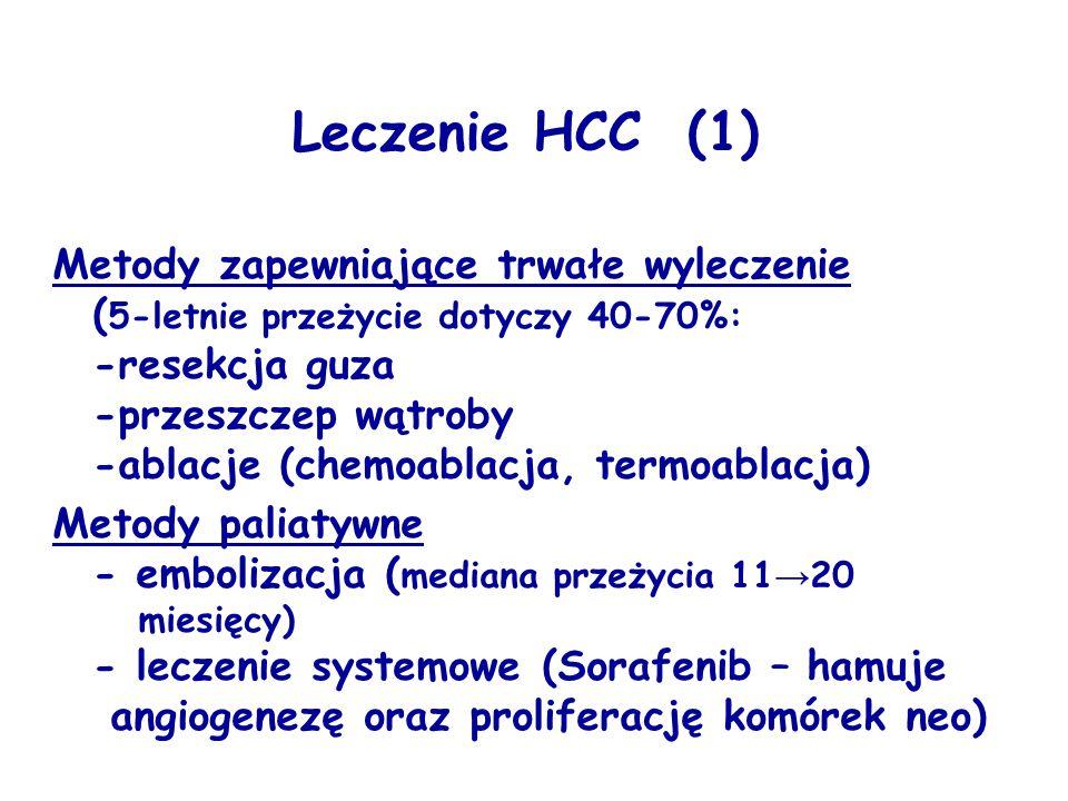 Leczenie HCC (1) Metody zapewniające trwałe wyleczenie ( 5-letnie przeżycie dotyczy 40-70%: -resekcja guza -przeszczep wątroby -ablacje (chemoablacja,