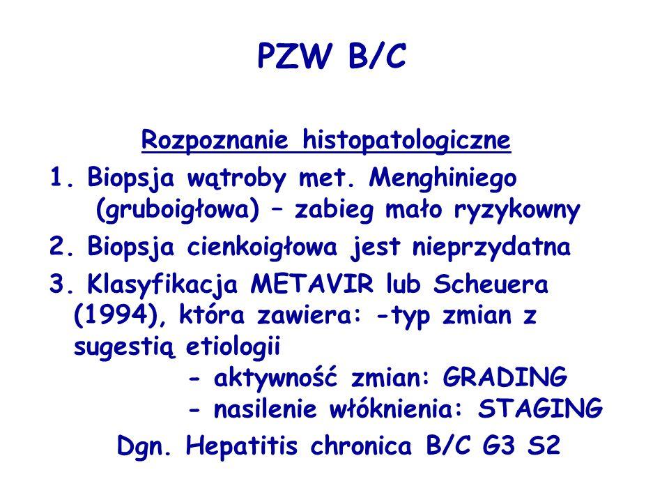 PZW B/C Rozpoznanie histopatologiczne 1. Biopsja wątroby met. Menghiniego (gruboigłowa) – zabieg mało ryzykowny 2. Biopsja cienkoigłowa jest nieprzyda