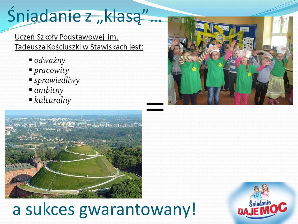"""Śniadanie z """"klasą""""… a sukces gwarantowany! = Uczeń Szkoły Podstawowej im. Tadeusza Kościuszki w Stawiskach jest:  odważny  pracowity  sprawiedliwy"""
