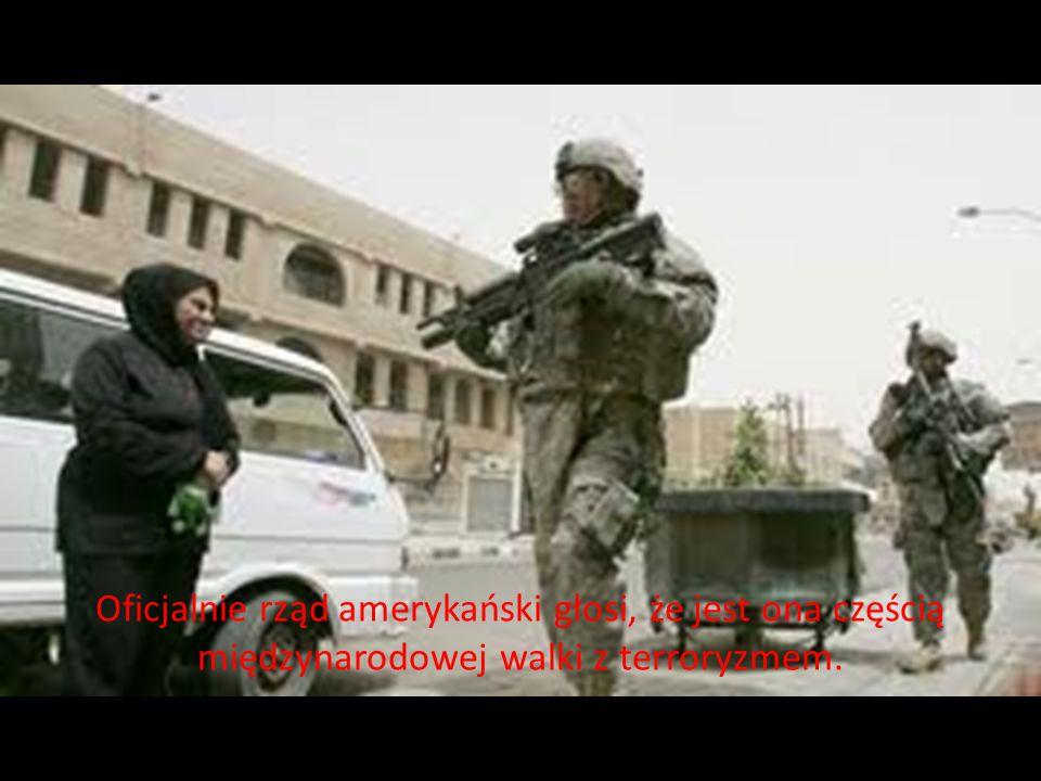 Oficjalnie rząd amerykański głosi, że jest ona częścią międzynarodowej walki z terroryzmem.