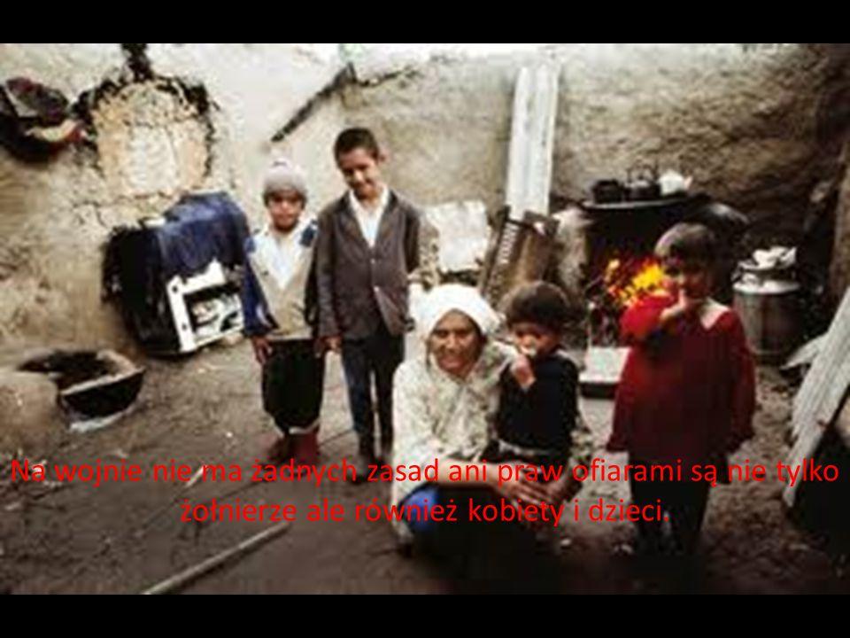 Na wojnie nie ma żadnych zasad ani praw ofiarami są nie tylko żołnierze ale również kobiety i dzieci.