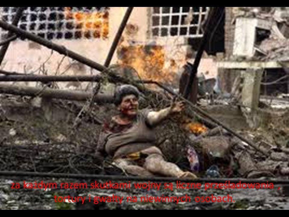 za każdym razem skutkami wojny są liczne prześladowania, tortury i gwałty na niewinnych osobach.