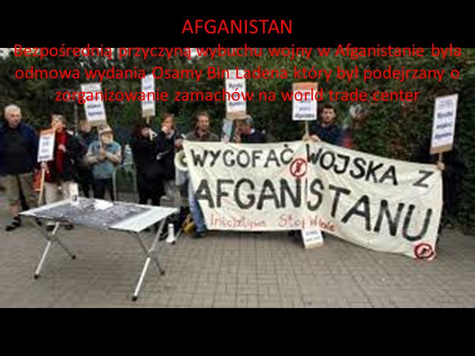 AFGANISTAN Bezpośrednią przyczyną wybuchu wojny w Afganistanie była odmowa wydania Osamy Bin Ladena który był podejrzany o zorganizowanie zamachów na
