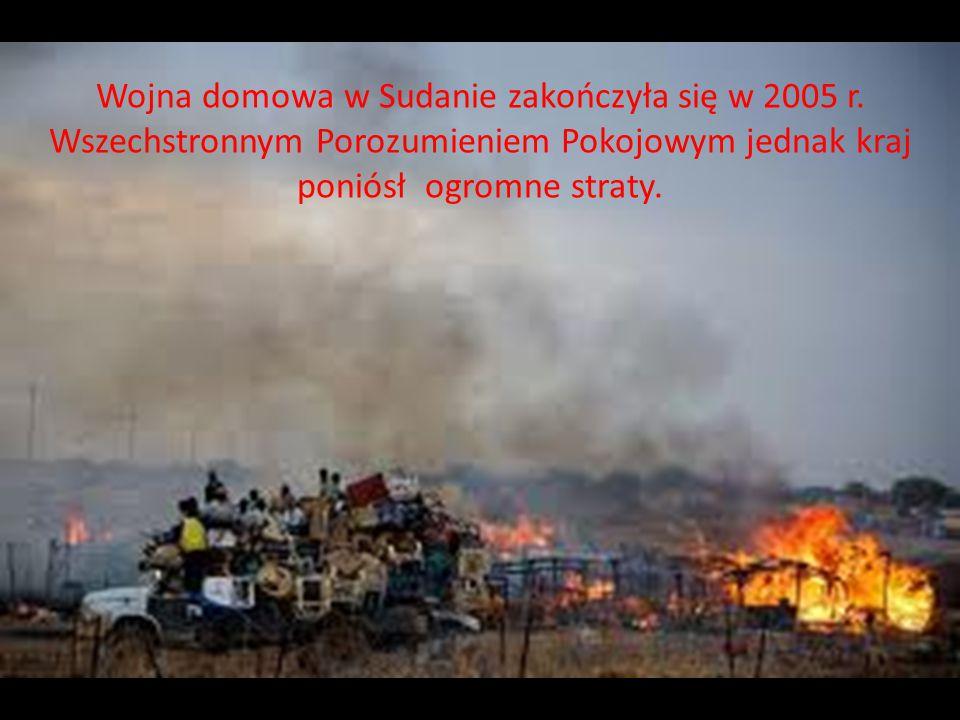 Wojna domowa w Sudanie zakończyła się w 2005 r. Wszechstronnym Porozumieniem Pokojowym jednak kraj poniósł ogromne straty.