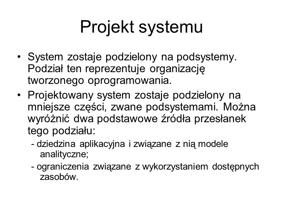 Projekt systemu System zostaje podzielony na podsystemy. Podział ten reprezentuje organizację tworzonego oprogramowania. Projektowany system zostaje p