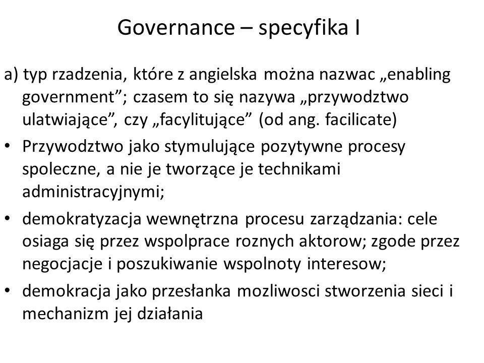"""Governance – specyfika I a) typ rzadzenia, które z angielska można nazwac """"enabling government""""; czasem to się nazywa """"przywodztwo ulatwiające"""", czy """""""
