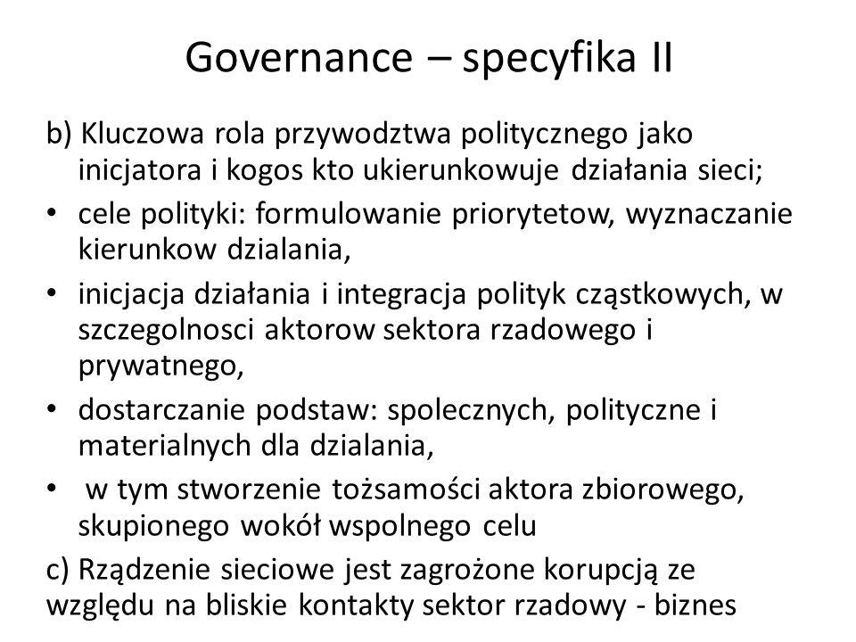 Governance – specyfika II b) Kluczowa rola przywodztwa politycznego jako inicjatora i kogos kto ukierunkowuje działania sieci; cele polityki: formulow