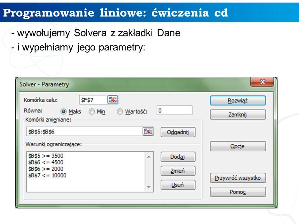 Programowanie liniowe: ćwiczenia cd 15 - wywołujemy Solvera z zakładki Dane - i wypełniamy jego parametry: