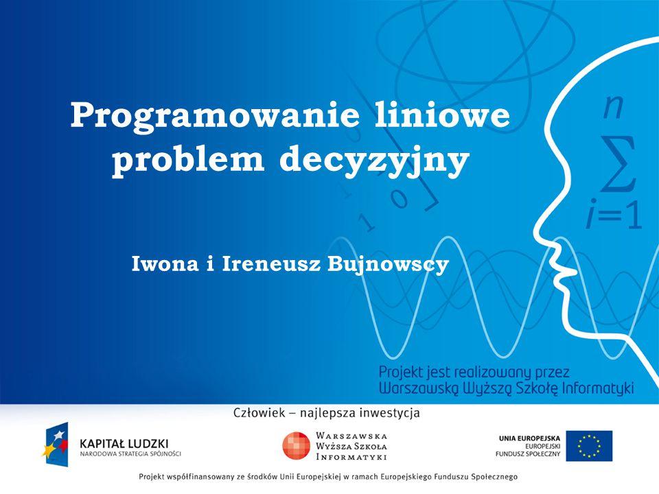 2 Programowanie liniowe problem decyzyjny Iwona i Ireneusz Bujnowscy