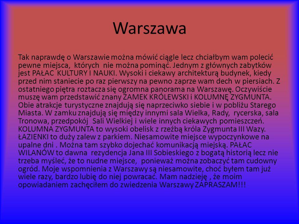 Warszawa Tak naprawdę o Warszawie można mówić ciągle lecz chciałbym wam polecić pewne miejsca, których nie można pominąć.