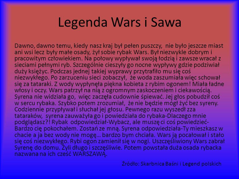 Legenda Wars i Sawa Dawno, dawno temu, kiedy nasz kraj był pełen puszczy, nie było jeszcze miast ani wsi lecz były małe osady, żył sobie rybak Wars.