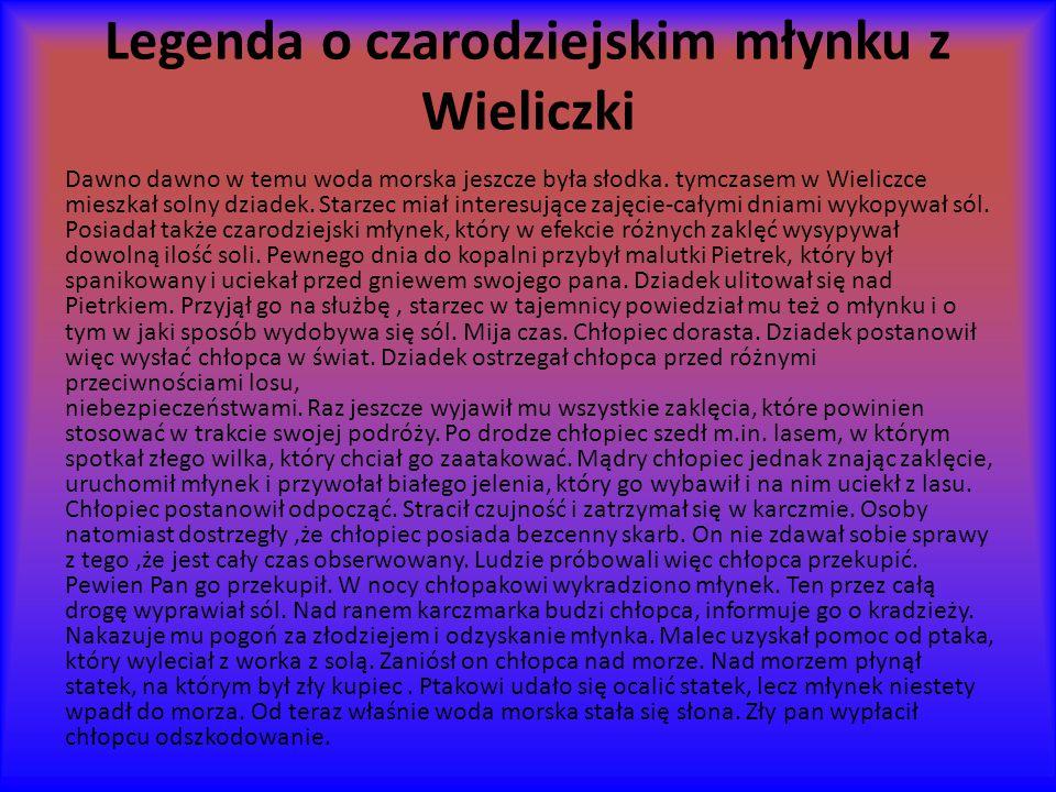 Legenda o czarodziejskim młynku z Wieliczki Dawno dawno w temu woda morska jeszcze była słodka.