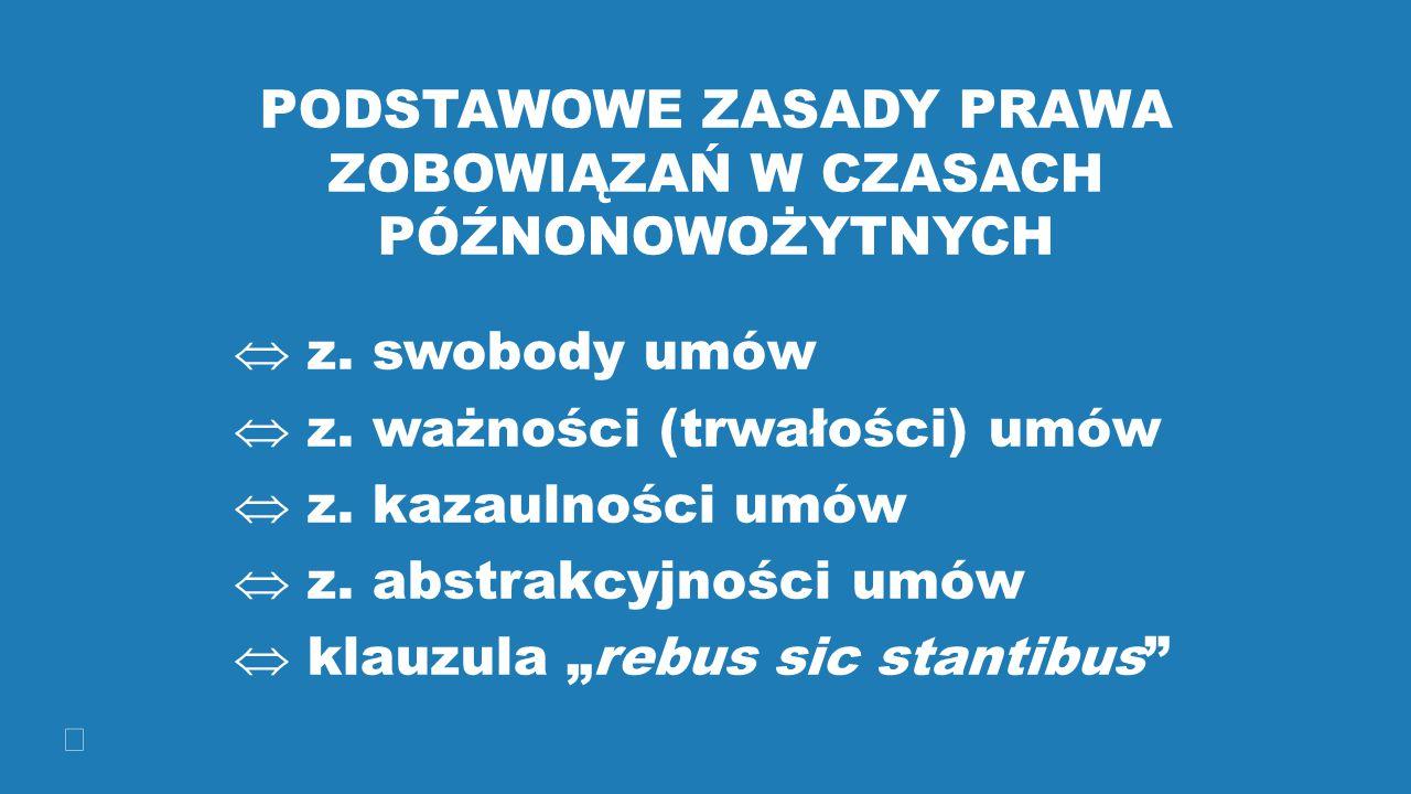 PODSTAWOWE ZASADY PRAWA ZOBOWIĄZAŃ W CZASACH PÓŹNONOWOŻYTNYCH  z.