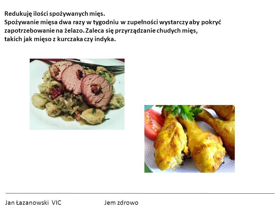 Jan Łazanowski VIC Jem zdrowo Redukuję ilości spożywanych mięs.